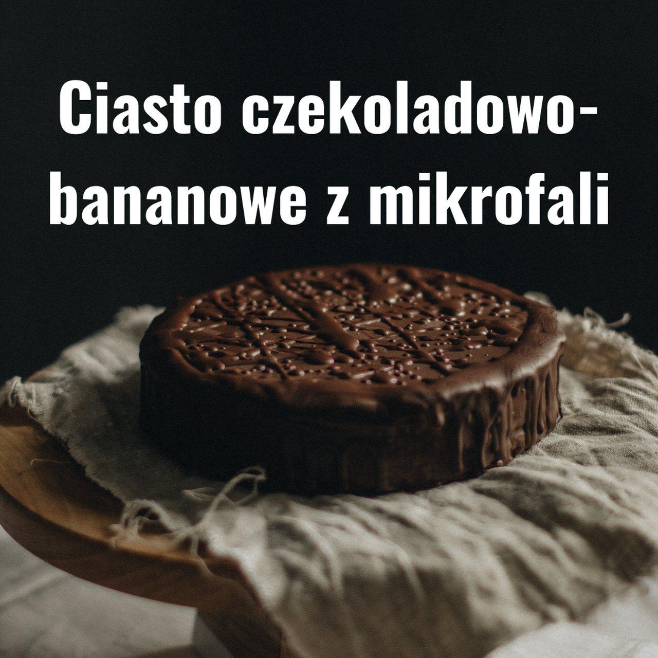 Ciasto czekoladowo-bananowe z mikrofali