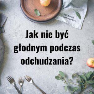 Read more about the article Głód podczas odchudzania? Zmień to!