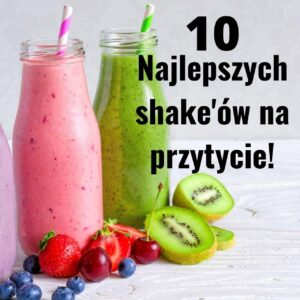 Read more about the article Najlepsze shake 'i na przytycie! Aż 10!