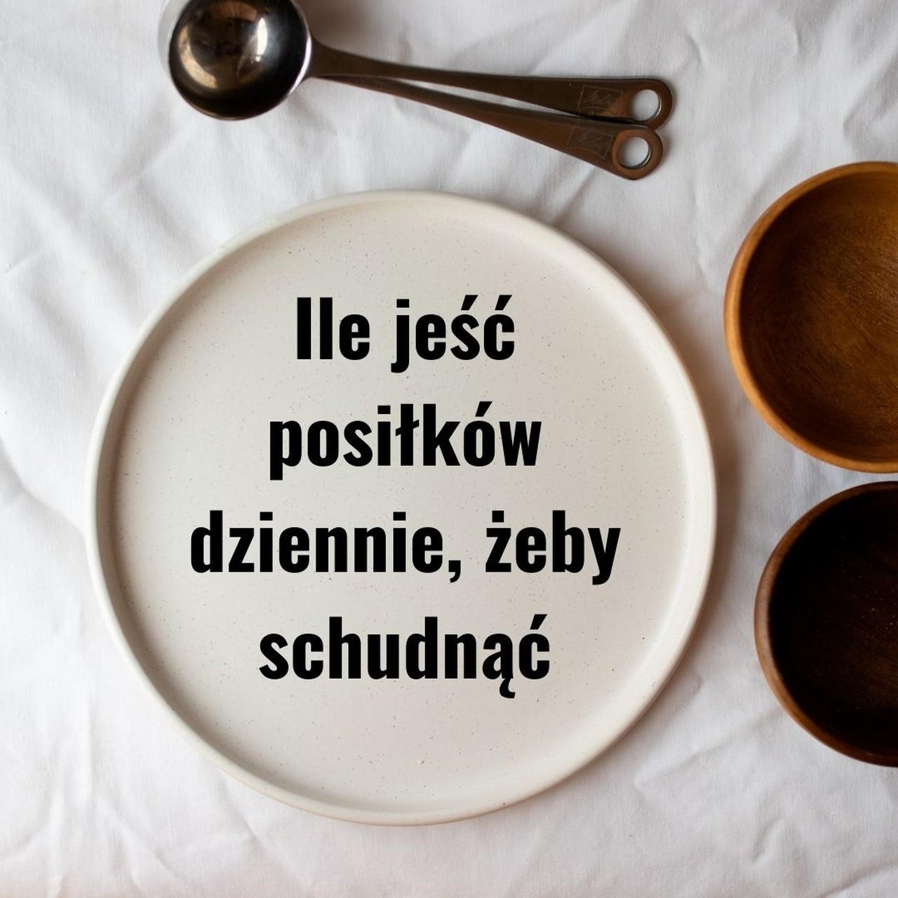 Ile jeść posiłków dziennie, żeby schudnąć