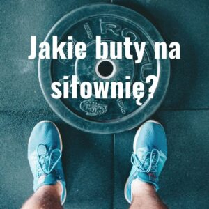 Read more about the article Jakie buty na siłownię?