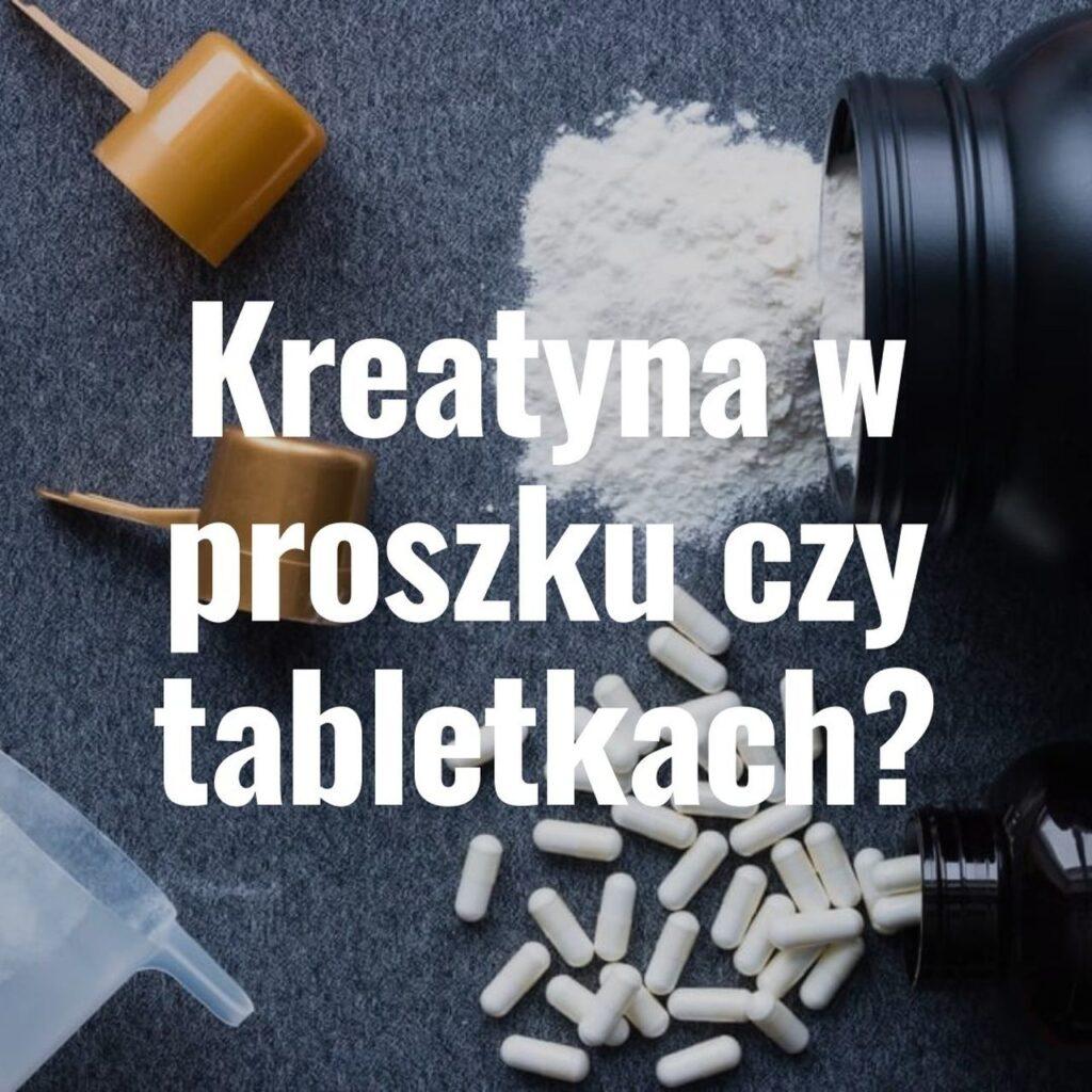 Kreatyna w proszku czy tabletkach