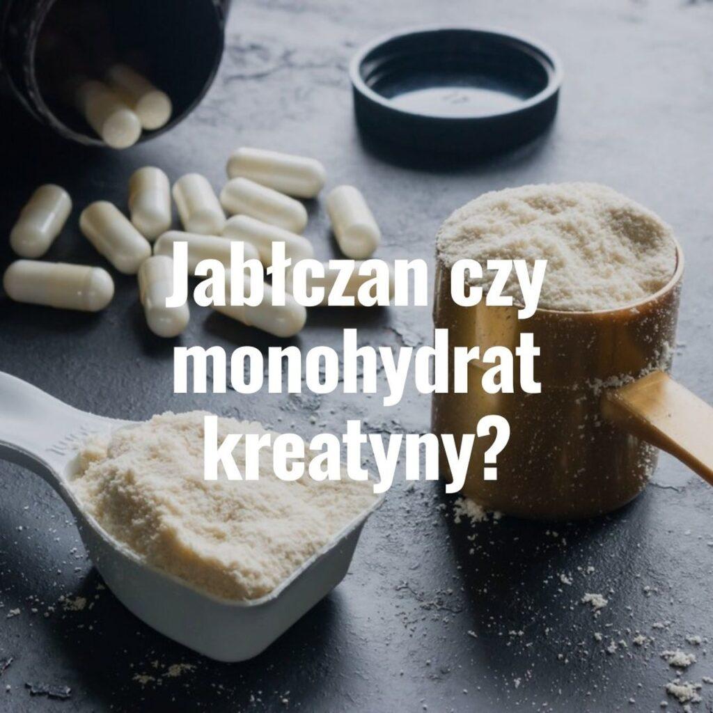 jabłczan czy monohydrat kreatyny