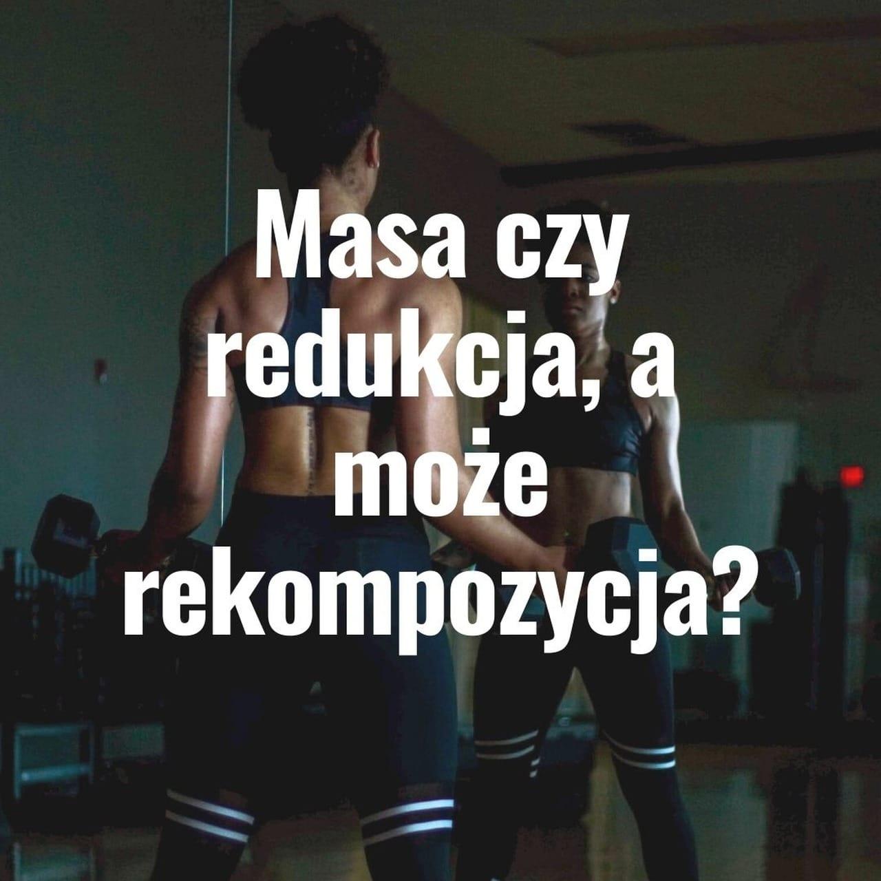 Read more about the article Masa czy redukcja, a może rekompozycja?