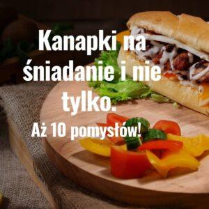 Read more about the article Kanapki na śniadanie i nie tylko. Aż 10 pomysłów!